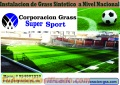 GRASS SINTETICO CORPORACION GRASS SUPER SPORT A NIVEL NACIONAL Y  AL MEJOR PRECIO..