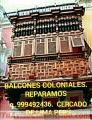 BALCONES COLONIALES REPARACIÓN Y RESTAURACIÓNES LIMA PERÚ